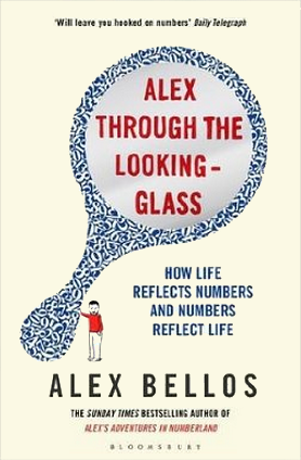 Alex Through the Looking-Glass: How Life Reflects Numbers and Numbers Reflect Life by Alex Bellos #moonbaserecommends