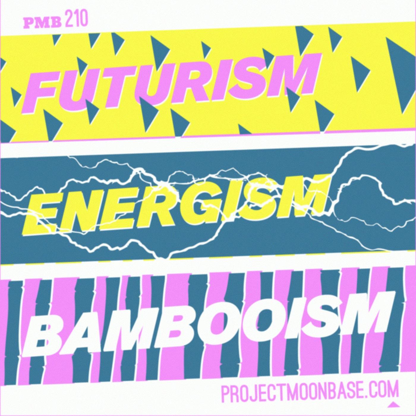 PMB210: Futurism, Energism, Bambooism