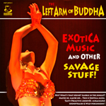 The Left Arm of Buddha - Exotica Music and Other Savage Stuff